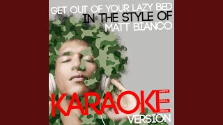Get out of Your Lazy Bed (In the Style of Matt Bianco) (Karaoke Version)