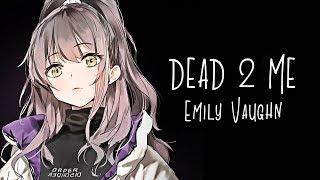 Nightcore- Dead To Me (Emily Vaughn) LYRICS