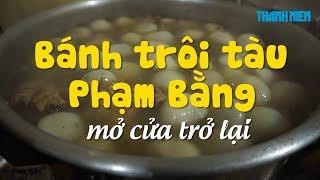 Bánh trôi tàu Phạm Bằng mở cửa trở lại