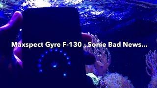 maxspect gyre f 130   already broken