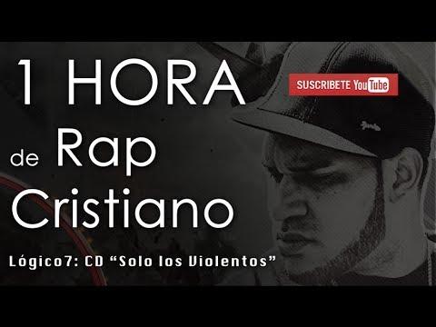 """1 HORA de RAP CRISTIANO - CD """"Solo los Violentos"""" Lógico7"""