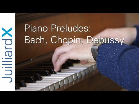 Piano Preludes: Bach, Chopin, and Debussy | JuilliardX Online Music Courses