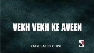 Vekh Vekh ke chawen koi vekhe na- Qari Saeed Chishti - YouTube.mp4