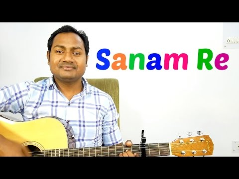 Sanam Re | Arijit Singh | Complete Guitar Lesson | Chords | Strumming | Cover | Mithoon | Mayoor