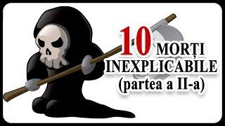10 MORȚI INEXPLICABILE (partea a II-a)