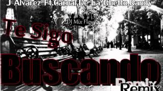 J Alvarez Ft.Carnal,De La Ghetto Y Randy - Te Sigo Buscando Remix