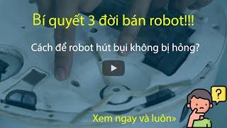 Cách để robot hút bụi không bị hỏng!!! xem ngay và luôn