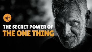 The Secret Power of Focusing On The One Thing