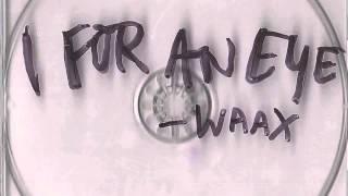 WAAX - I For An Eye