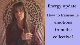 Energy update: terrorism, violence.. How to transmute the emotions of the collective?