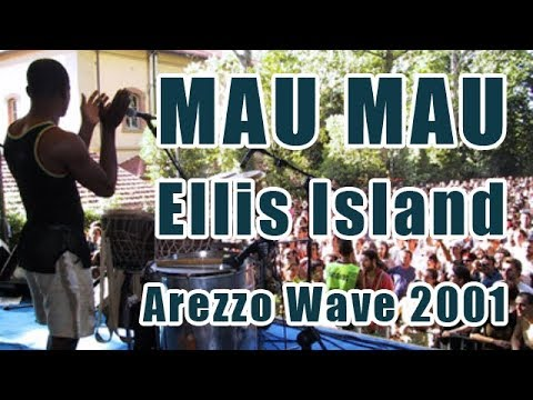 Mau Mau - Ellis Island (Arezzo Wave 2001)