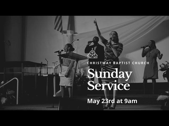 Christway Baptist Church Sunday Service   May 23rd
