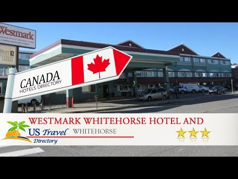 Westmark Whitehorse Hotel And Conference Center - Whitehorse Hotels, Canada