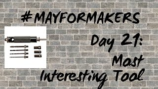 #MAYFORMAKERS Day 21: Most Interesting Tool