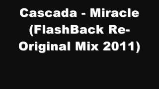 Cascada - Miracle (FlashBack Re-Original Mix 2011)