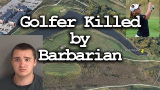 Golfer Murdered on Golf Course by a Barbarian -update