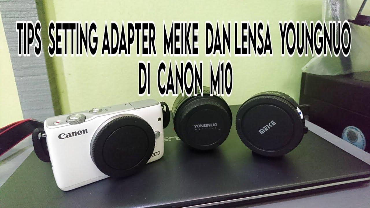 Cara Setting Adapter Meike + Lensa Youngnuo di Canon M10 ...