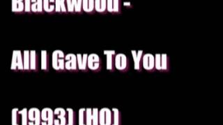 Blackwood   All I Gave To You 1993 HQ