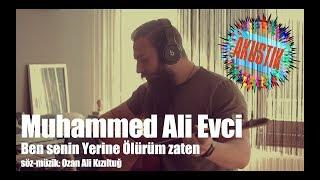 Muhammed Ali Evci - Ben senin yerine ölürüm #akustik
