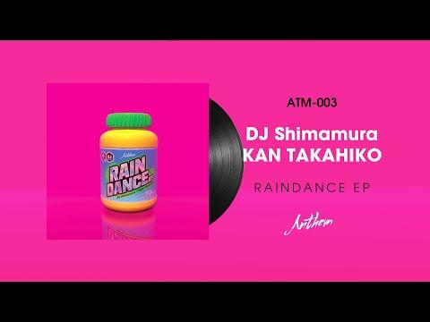 【ATM-003】DJ Shimamura + KAN TAKAHIKO - RAINDANCE E.P.