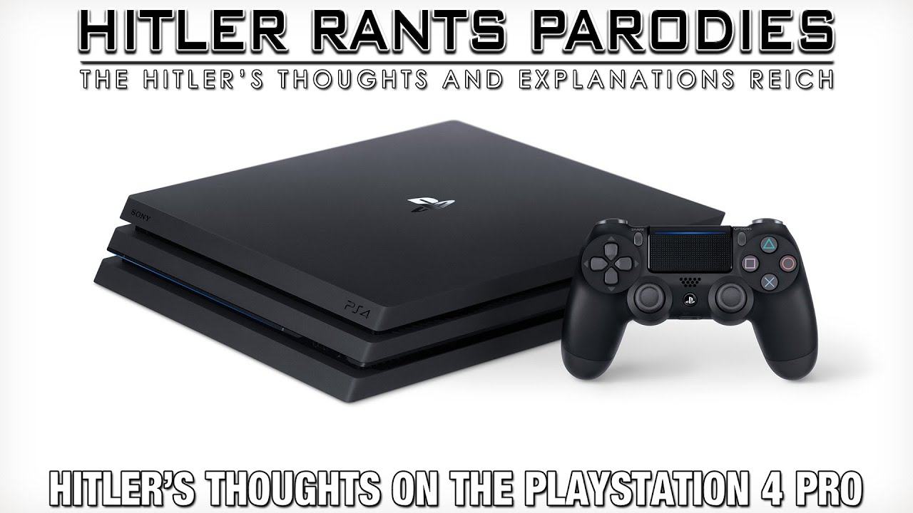 Hitler's thoughts on the PlayStation 4 Pro