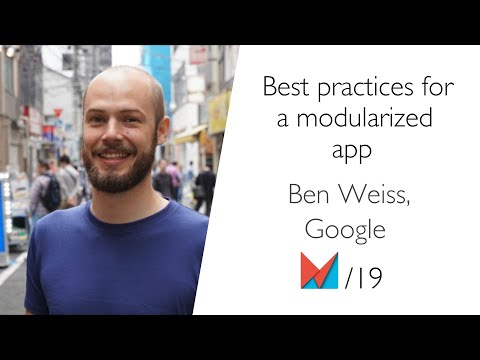 Best Practices For A Modularized App By Ben Weiss, Google EN