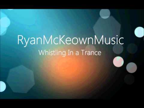Ryan McKeown - Whistling In a Trance (HD)