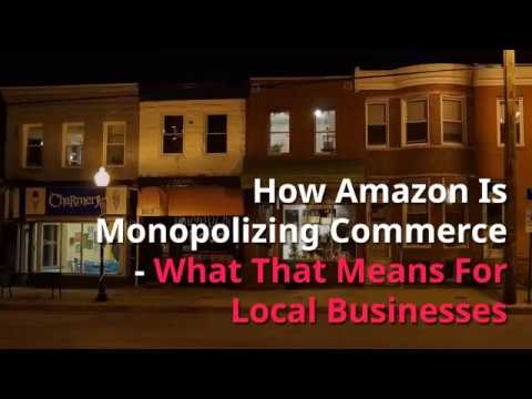 How Amazon Is Monopolizing Commerce & What That Means For Local Businesses