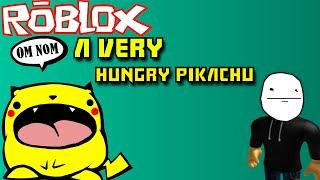 NOM NOM NOM!   Roblox - A Very Hungry Pikachu