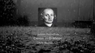 Johann Pachelbel - Canon in D Major (Rain Backsound)