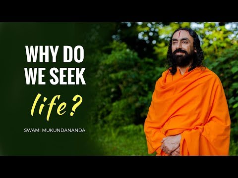 Why do we seek life? Part 1: The Goal of Human Life by Swami Mukundananda