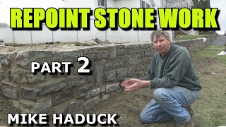 How I repoint a old stone wall (Part 2 of 4) Mike Haduck