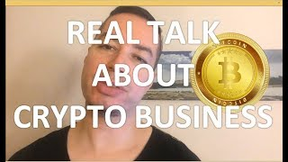 Crypto business, real talk,  my thoughts about the current trend