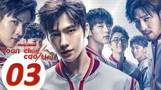 Phim Thể Thao Điện Tử 2019 | Toàn Chức Cao Thủ - Tập 03 (Vietsub)