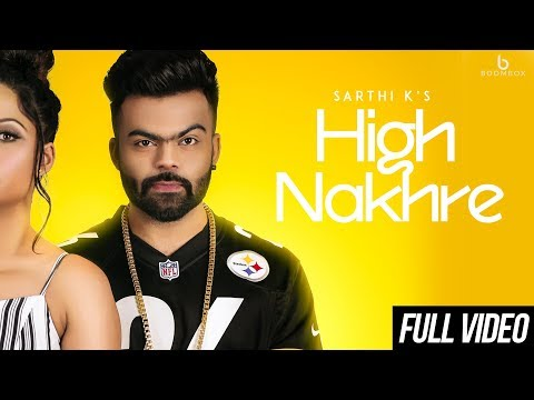Sarthi K - High Nakhre || Full Video || Latest Punjabi Song 2018 || Boombox