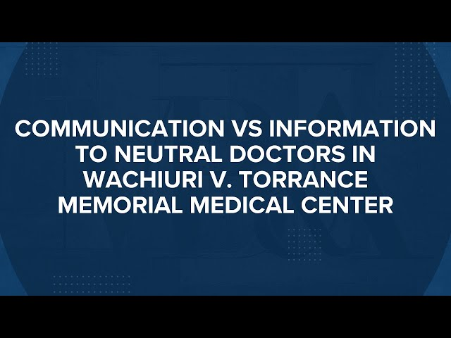 Communication vs. Information to neutral doctors in Wachiuri v. Torrance Memorial Medical Center