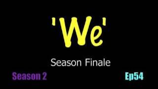 We Season 2 Ep 54 SEASON FINALE