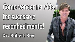 Dr. Rey - saiba como vencer na vida, ter sucesso e reconhecimento!!