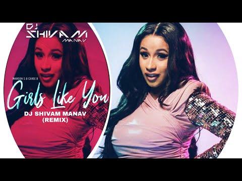 Maroon 5 - Girls Like You ft. Cardi B (DJ SHIVAM MANAV REMIX)