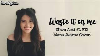WASTE IT ON ME - Steve Aoki ft. BTS (Aiana Juarez Cover) Lyrics