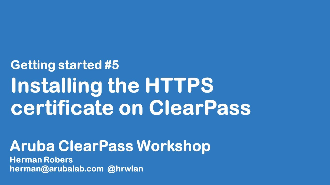 Aruba ClearPass Workshop - Getting Started #5 - Installing the HTTPS  certificate on ClearPass