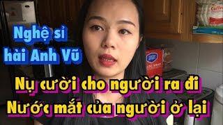 Danh hài Anh Vũ chết | nụ cười người đi - nước mắt người ở lại | Vlog