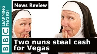Two nuns steal cash for Vegas: BBC News Review