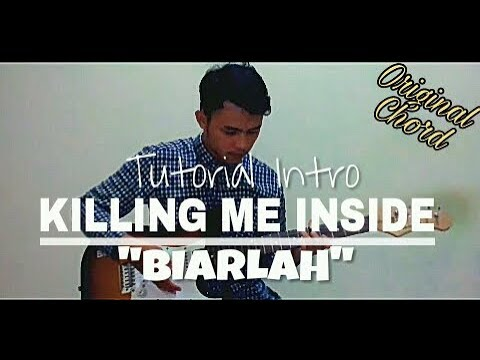 Tutorial Intro KILLING ME INSIDE - BIARLAH (Original Chord)