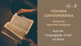 CBTR - Congregação Cristã do Brasil (Mod 02 - Aula 04)