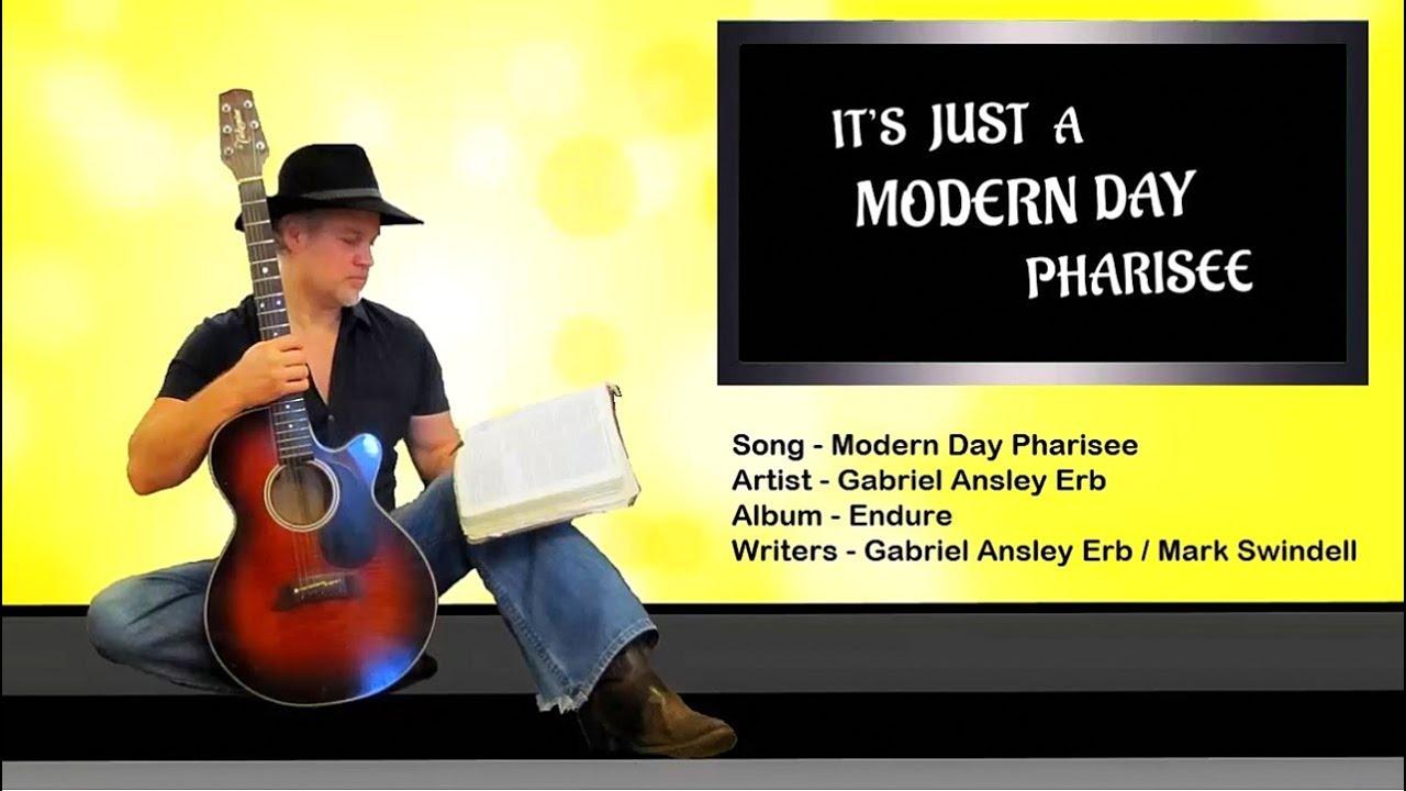 Gabriel Ansley Erb - Modern Day Pharisee