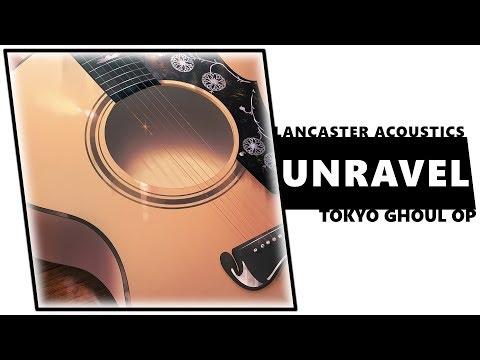 unravel (Tokyo Ghoul OP acoustic cover) | LANCASTER ACOUSTICS