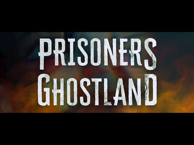 PRISONERS OF THE GHOSTLAND - Official Trailer