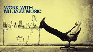 Let's Work with Nu Jazz Music - Relaxing Sound