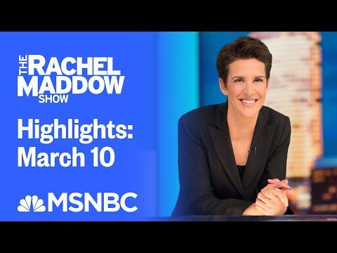 Watch Rachel Maddow Highlights: March 10 | MSNBC